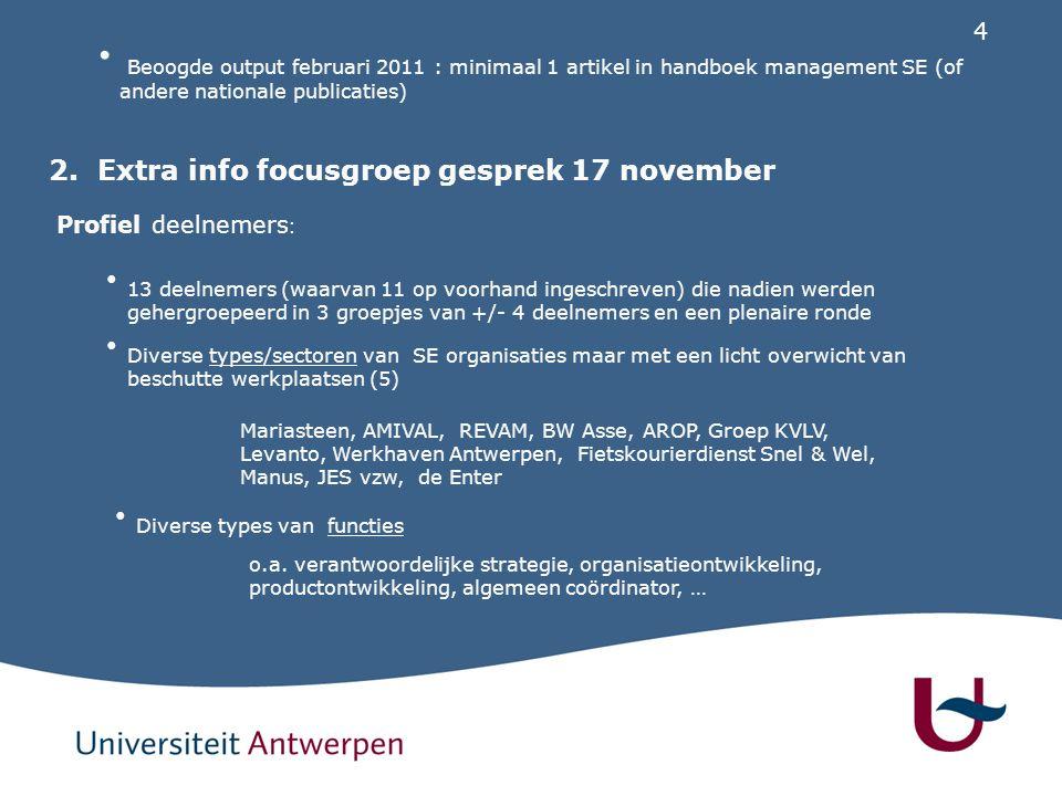 4 2. Extra info focusgroep gesprek 17 november Profiel deelnemers : Diverse types/sectoren van SE organisaties maar met een licht overwicht van beschu