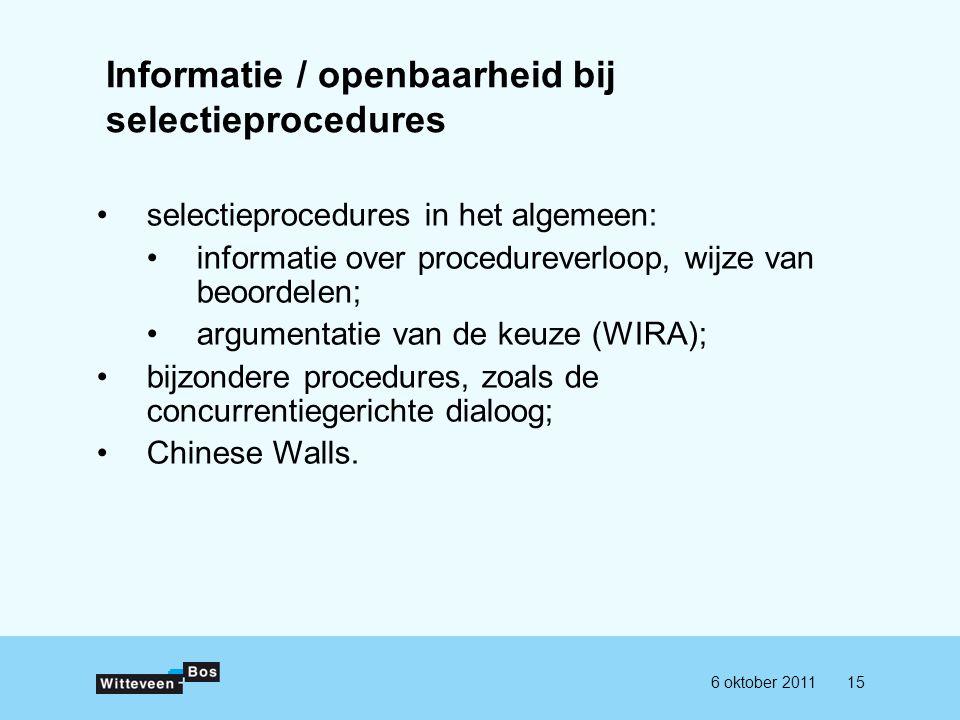 156 oktober 2011 Informatie / openbaarheid bij selectieprocedures selectieprocedures in het algemeen: informatie over procedureverloop, wijze van beoordelen; argumentatie van de keuze (WIRA); bijzondere procedures, zoals de concurrentiegerichte dialoog; Chinese Walls.