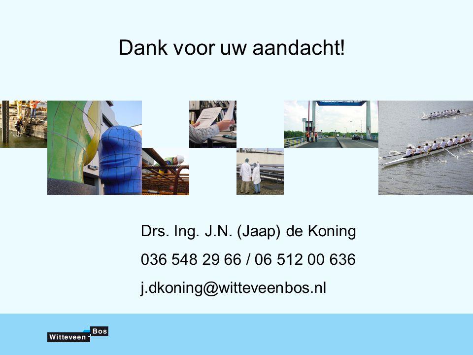 Dank voor uw aandacht! Drs. Ing. J.N. (Jaap) de Koning 036 548 29 66 / 06 512 00 636 j.dkoning@witteveenbos.nl