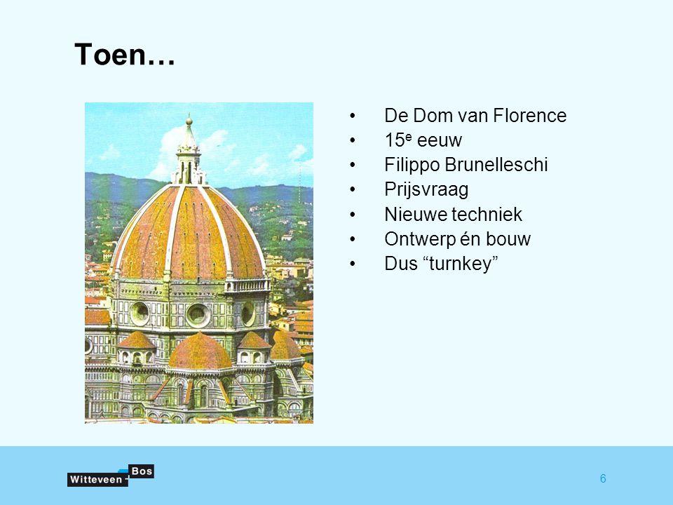 6 Toen… De Dom van Florence 15 e eeuw Filippo Brunelleschi Prijsvraag Nieuwe techniek Ontwerp én bouw Dus turnkey