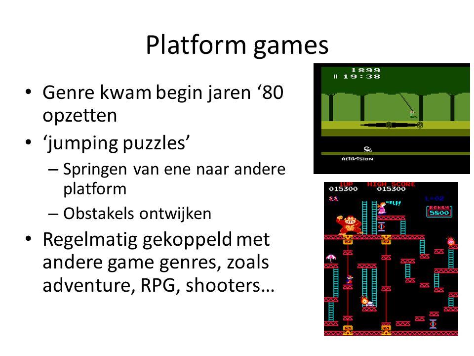 Platform games Genre kwam begin jaren '80 opzetten 'jumping puzzles' – Springen van ene naar andere platform – Obstakels ontwijken Regelmatig gekoppeld met andere game genres, zoals adventure, RPG, shooters…
