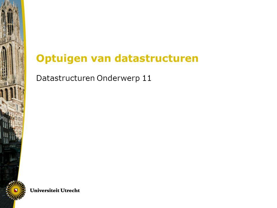 Optuigen van datastructuren Datastructuren Onderwerp 11