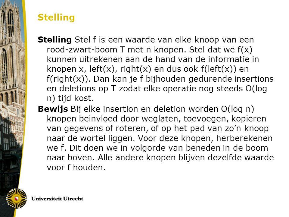 Stelling Stelling Stel f is een waarde van elke knoop van een rood-zwart-boom T met n knopen. Stel dat we f(x) kunnen uitrekenen aan de hand van de in