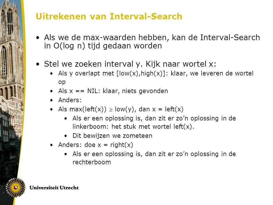Uitrekenen van Interval-Search Als we de max-waarden hebben, kan de Interval-Search in O(log n) tijd gedaan worden Stel we zoeken interval y. Kijk naa