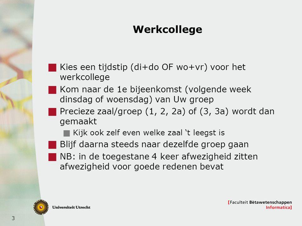 3 Werkcollege  Kies een tijdstip (di+do OF wo+vr) voor het werkcollege  Kom naar de 1e bijeenkomst (volgende week dinsdag of woensdag) van Uw groep