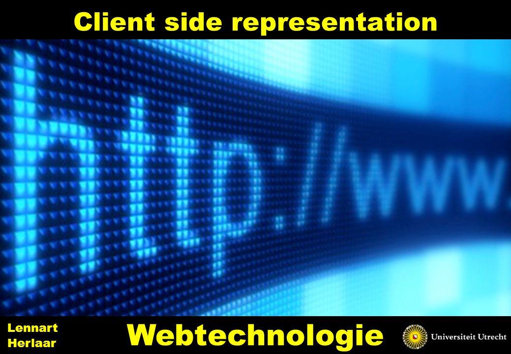 Client side representation 1 Webtechnologie Lennart Herlaar