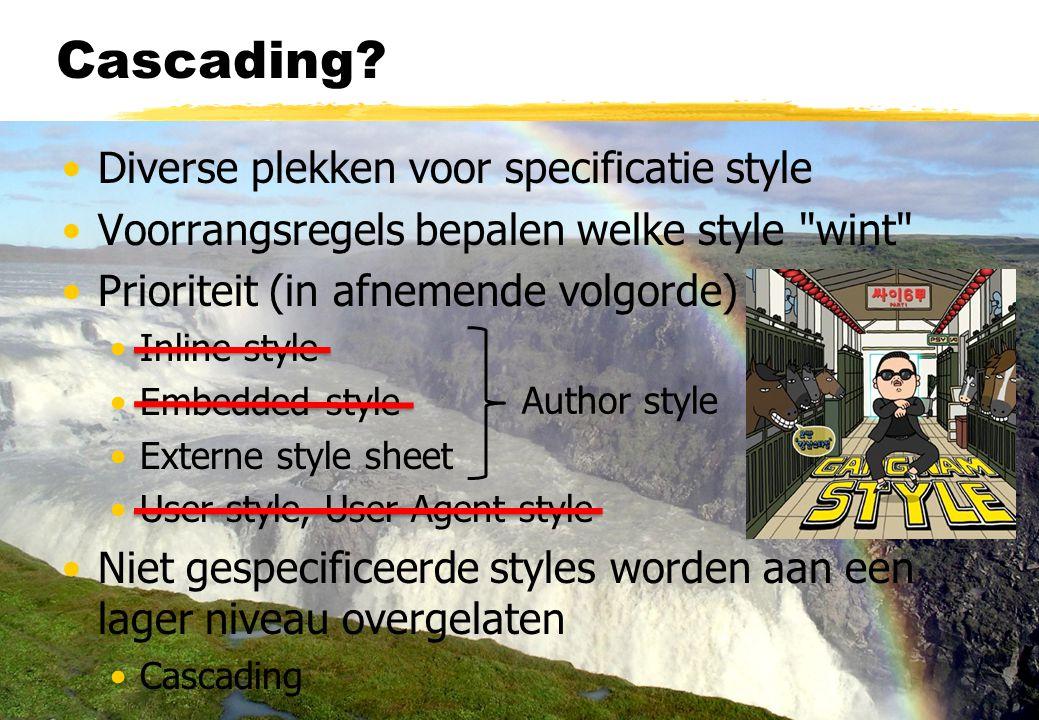 Cascading? Diverse plekken voor specificatie style Voorrangsregels bepalen welke style