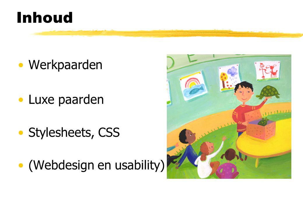 Inhoud Werkpaarden Luxe paarden Stylesheets, CSS (Webdesign en usability)