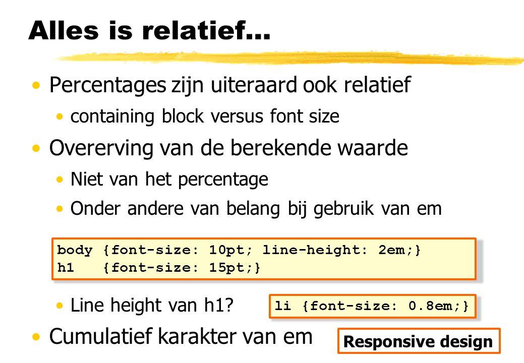 Alles is relatief… Percentages zijn uiteraard ook relatief containing block versus font size Overerving van de berekende waarde Niet van het percentag
