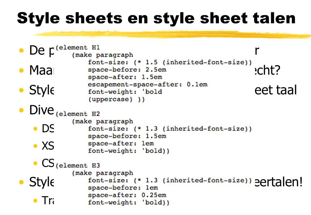 Style sheets en style sheet talen De plek van descriptive markup is helder Maar waar komt de presentatie dan terecht? Style sheets, geschreven in een