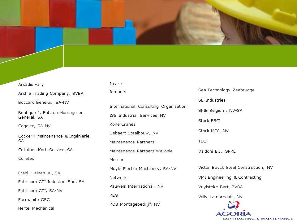 Arcadis Fally Archie Trading Company, BVBA Boccard Benelux, SA-NV Boutique J. Ent. de Montage en Général, SA Cegelec, SA-NV Cockerill Maintenance & In