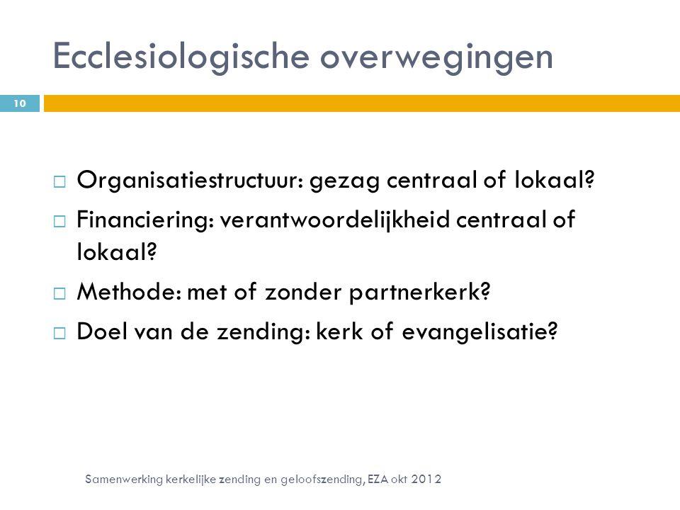 Ecclesiologische overwegingen  Organisatiestructuur: gezag centraal of lokaal.