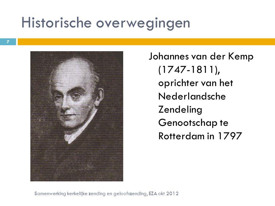 Historische overwegingen Johannes van der Kemp (1747-1811), oprichter van het Nederlandsche Zendeling Genootschap te Rotterdam in 1797 7 Samenwerking kerkelijke zending en geloofszending, EZA okt 2012