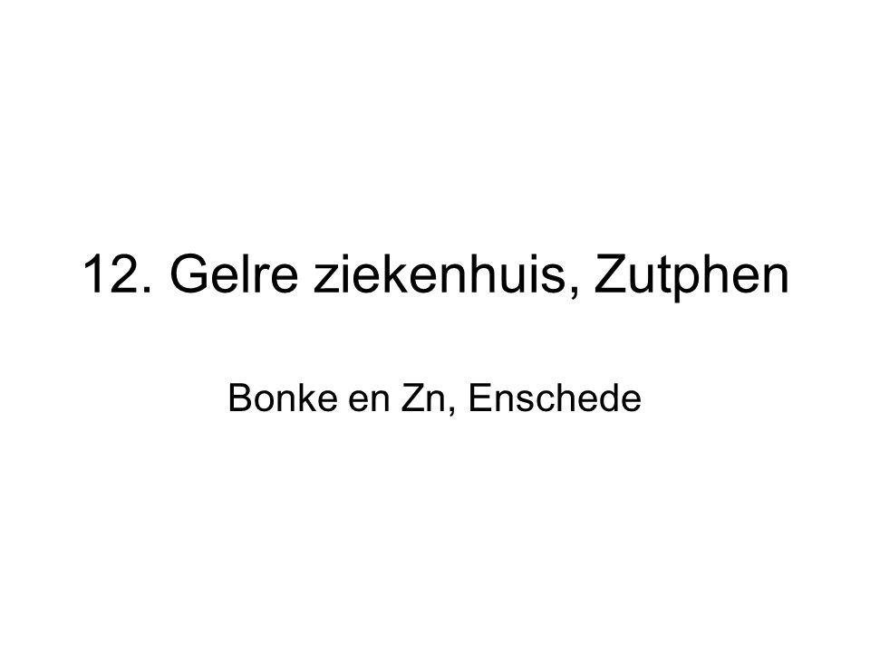 12. Gelre ziekenhuis, Zutphen Bonke en Zn, Enschede