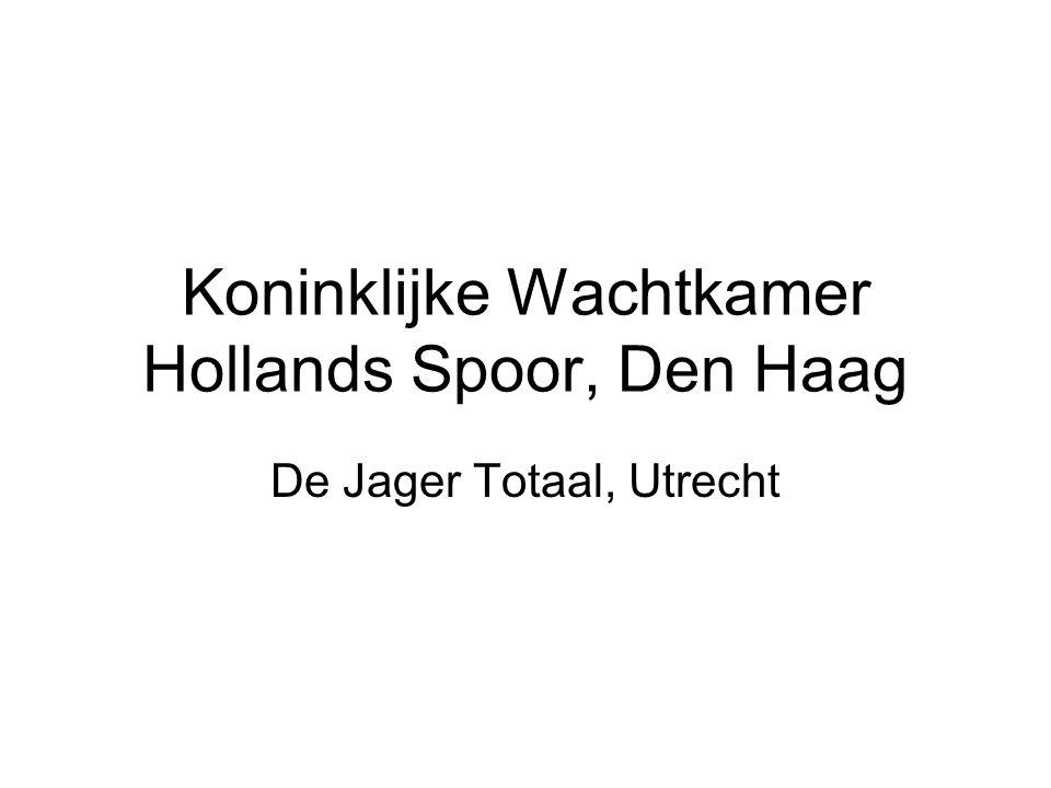 Koninklijke Wachtkamer Hollands Spoor, Den Haag De Jager Totaal, Utrecht