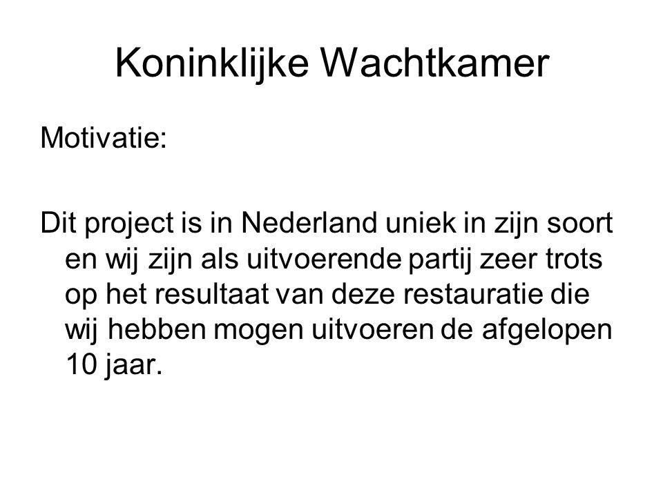 Koninklijke Wachtkamer Motivatie: Dit project is in Nederland uniek in zijn soort en wij zijn als uitvoerende partij zeer trots op het resultaat van deze restauratie die wij hebben mogen uitvoeren de afgelopen 10 jaar.