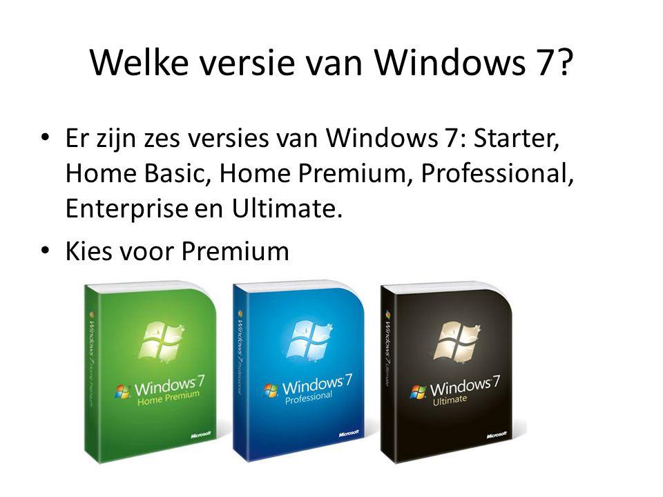 Welke versie van Windows 7? Er zijn zes versies van Windows 7: Starter, Home Basic, Home Premium, Professional, Enterprise en Ultimate. Kies voor Prem