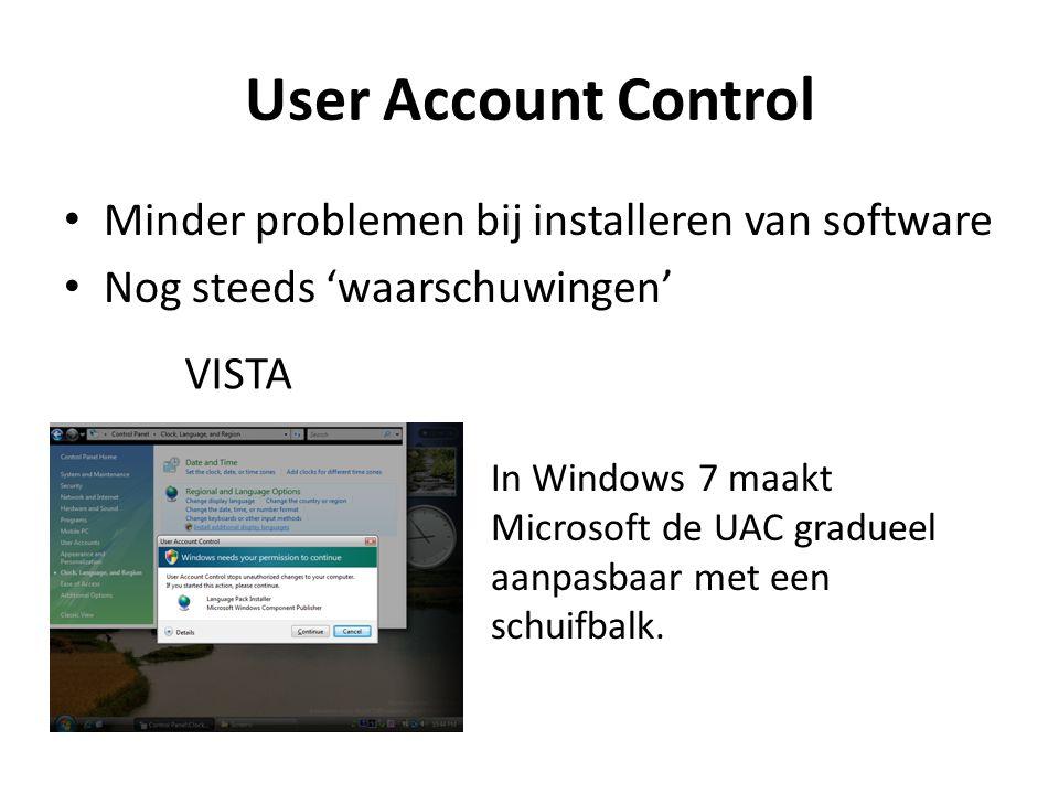 User Account Control Minder problemen bij installeren van software Nog steeds 'waarschuwingen' In Windows 7 maakt Microsoft de UAC gradueel aanpasbaar met een schuifbalk.