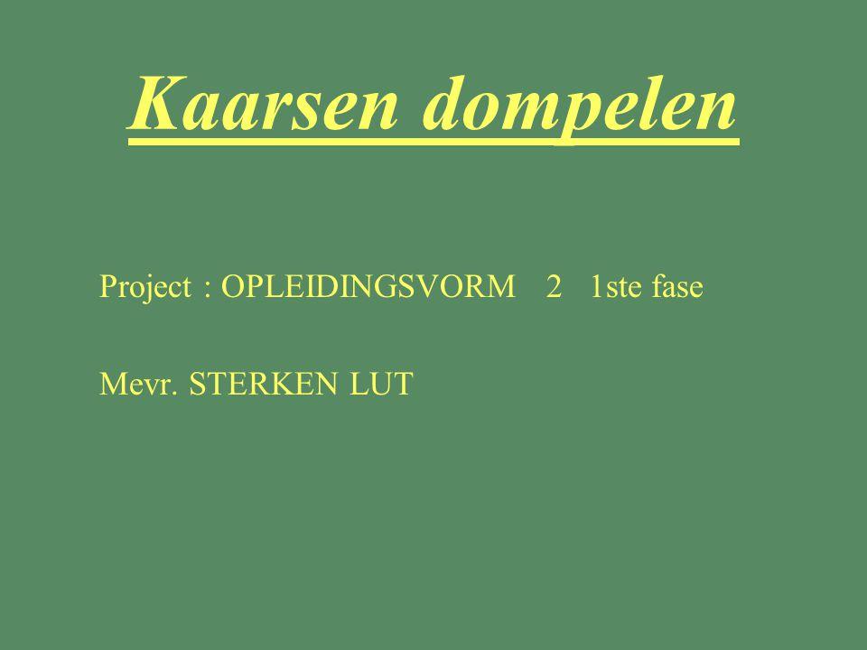 Kaarsen dompelen §Project : OPLEIDINGSVORM 2 1ste fase §Mevr. STERKEN LUT
