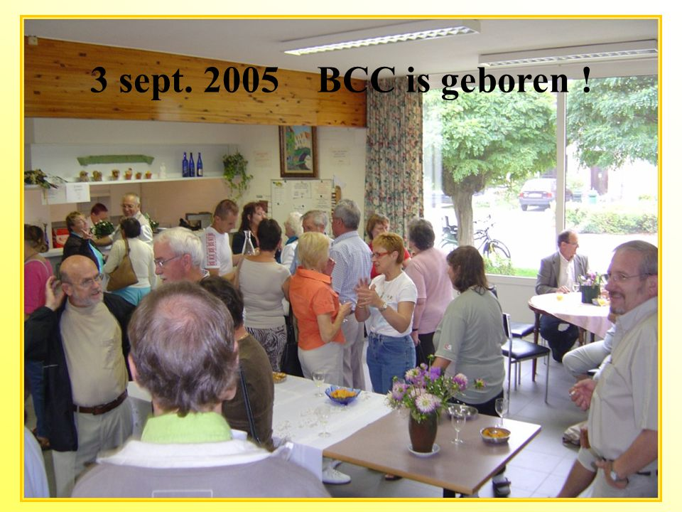 3 sept. 2005 BCC is geboren !