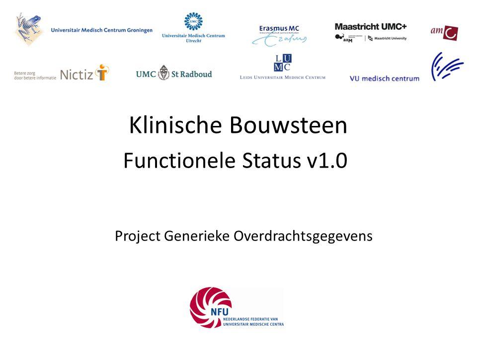 Functionele Status Functionele Status gaat over aspecten van het functioneren van de patiënt die relevant zijn bij de overdracht voor de continuïteit van zorg rondom de patiënt 2nl.nfu.OverdrachtFunctioneleStatus v1.0