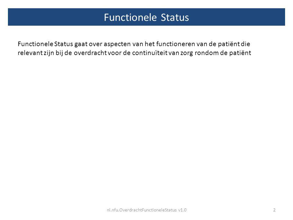 Functionele Status Functionele Status gaat over aspecten van het functioneren van de patiënt die relevant zijn bij de overdracht voor de continuïteit