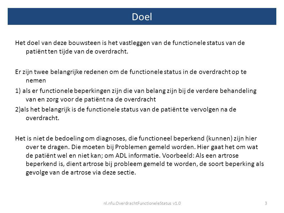 Doel Het doel van deze bouwsteen is het vastleggen van de functionele status van de patiënt ten tijde van de overdracht. Er zijn twee belangrijke rede