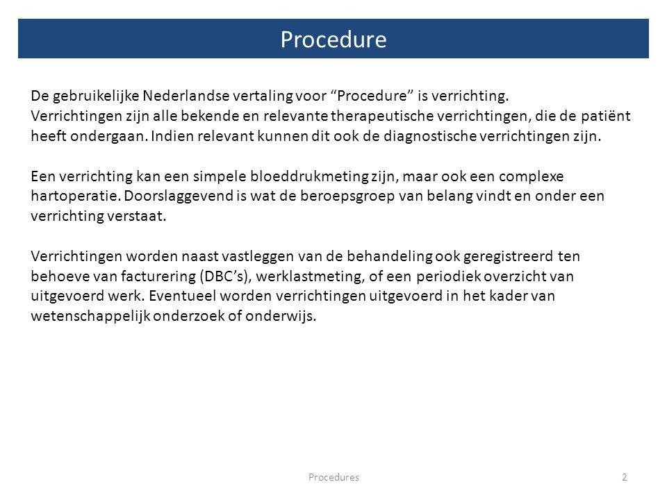 """2Procedures De gebruikelijke Nederlandse vertaling voor """"Procedure"""" is verrichting. Verrichtingen zijn alle bekende en relevante therapeutische verric"""