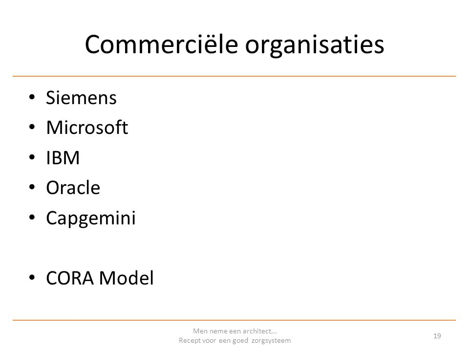 Commerciële organisaties Siemens Microsoft IBM Oracle Capgemini CORA Model Men neme een architect...