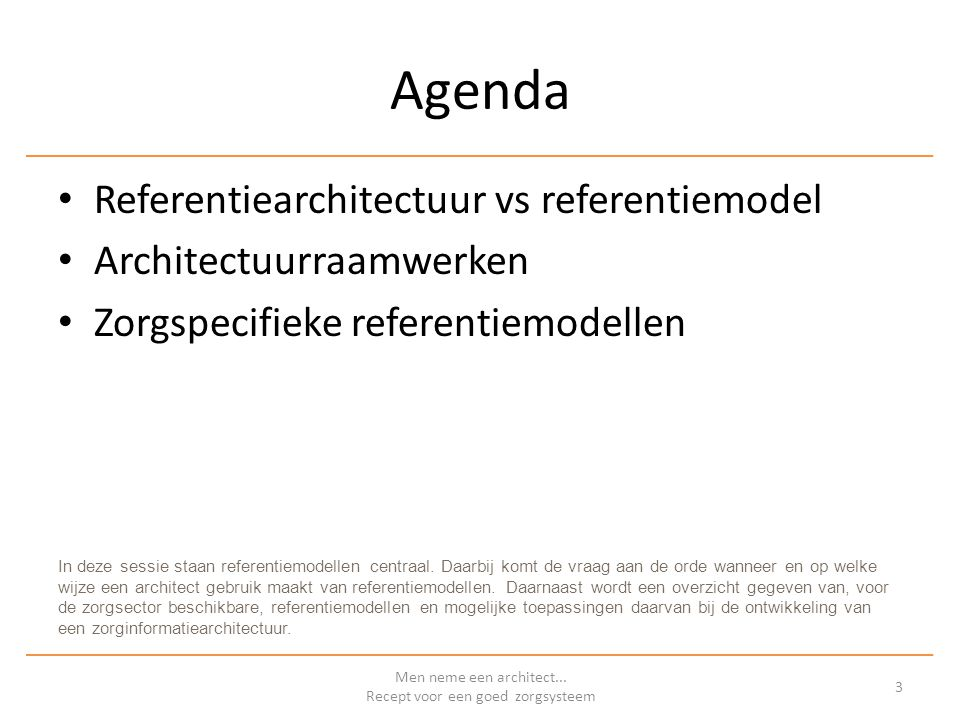 Agenda Referentiearchitectuur vs referentiemodel Architectuurraamwerken Zorgspecifieke referentiemodellen Men neme een architect...
