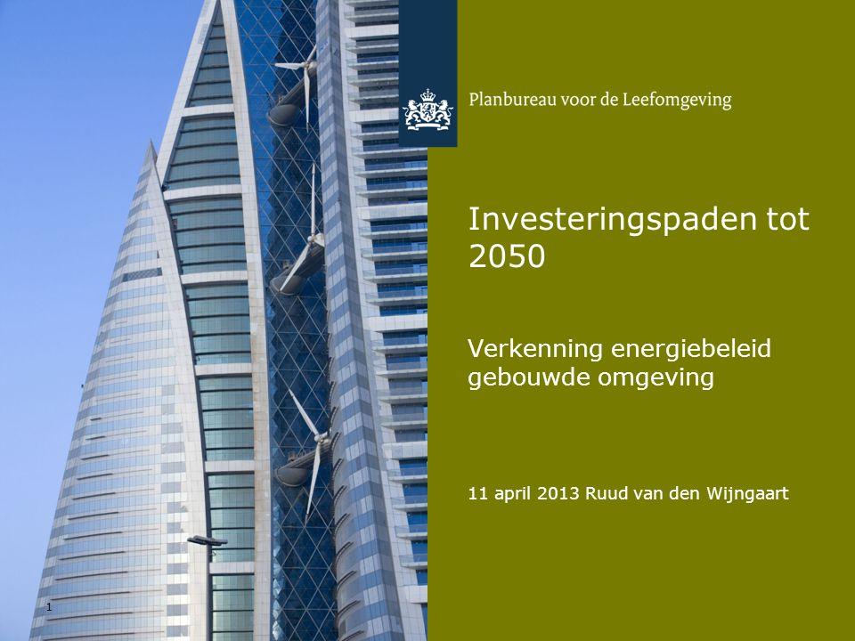 11 april 2013 Ruud van den Wijngaart 1 Investeringspaden tot 2050 Verkenning energiebeleid gebouwde omgeving