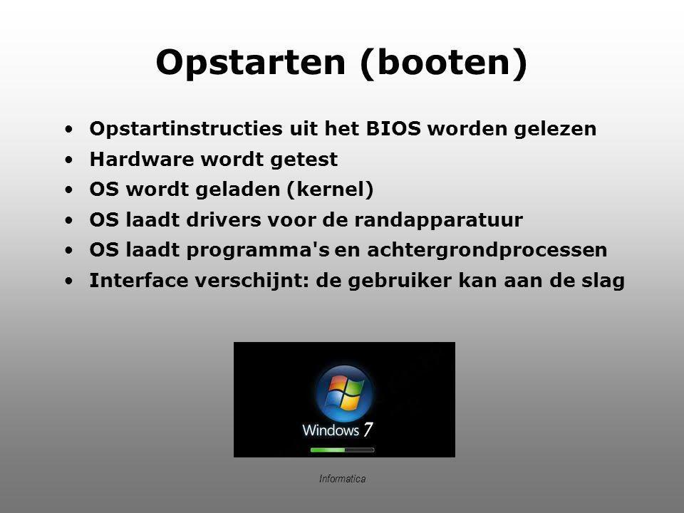 Informatica Opstarten (booten)  Opstartinstructies uit het BIOS worden gelezen Hardware wordt getest OS wordt geladen (kernel)  OS laadt drivers voo