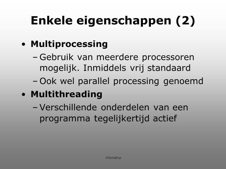 Informatica Enkele eigenschappen (2)  Multiprocessing –Gebruik van meerdere processoren mogelijk. Inmiddels vrij standaard –Ook wel parallel processi