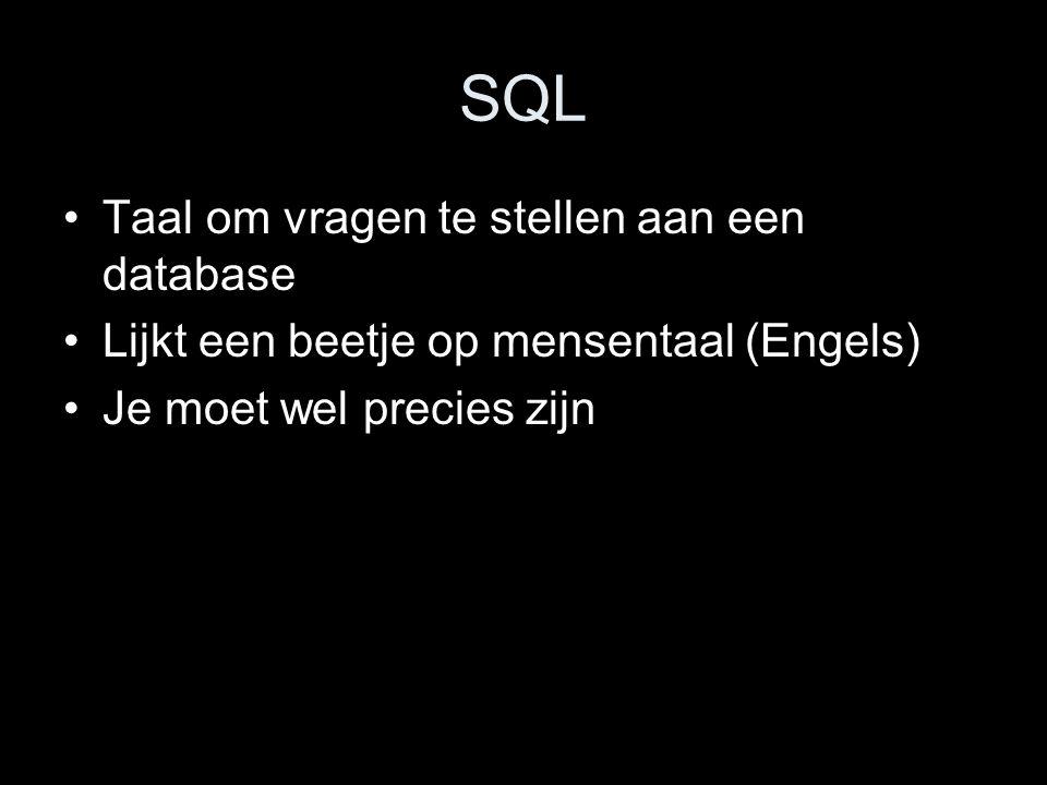 SQL Taal om vragen te stellen aan een database Lijkt een beetje op mensentaal (Engels) Je moet wel precies zijn