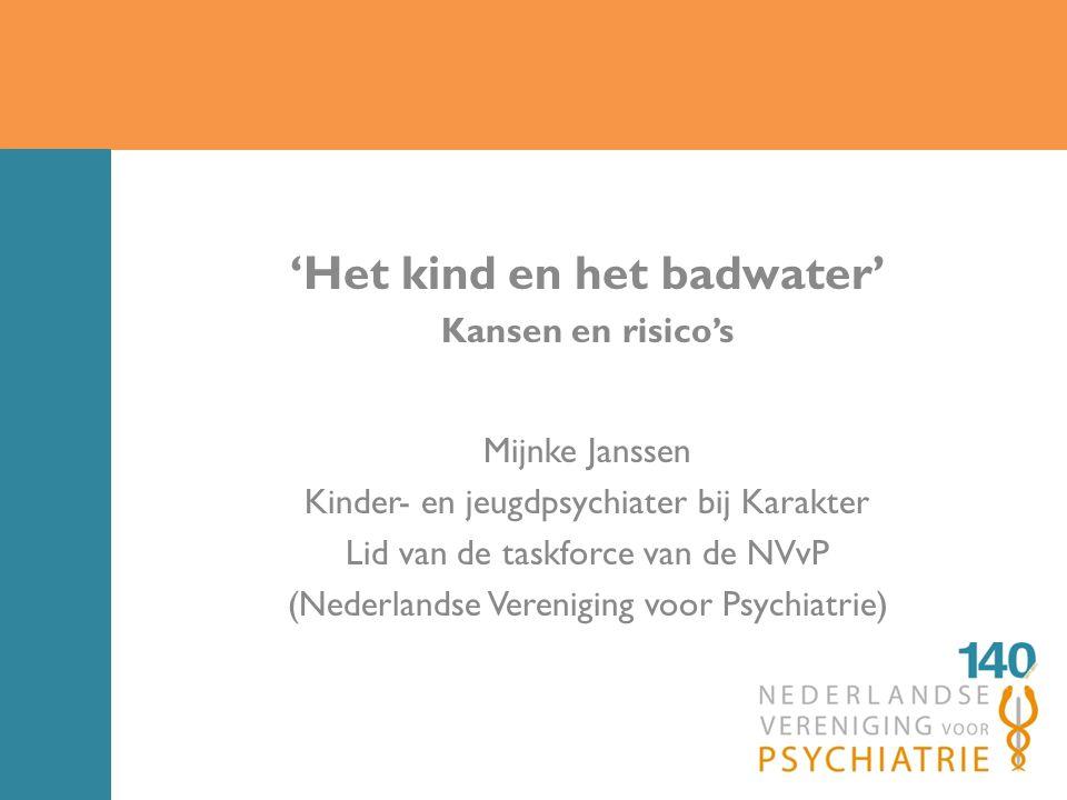 'Het kind en het badwater' Kansen en risico's Mijnke Janssen Kinder- en jeugdpsychiater bij Karakter Lid van de taskforce van de NVvP (Nederlandse Vereniging voor Psychiatrie)