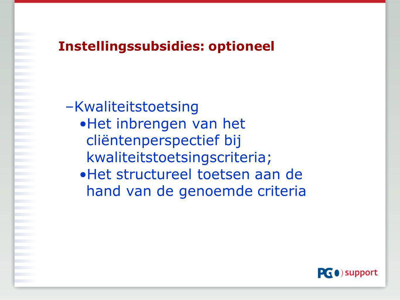Instellingssubsidies: optioneel –Kwaliteitstoetsing Het inbrengen van het cliëntenperspectief bij kwaliteitstoetsingscriteria; Het structureel toetsen aan de hand van de genoemde criteria