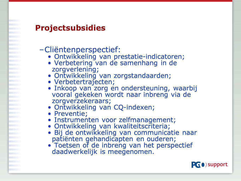 Projectsubsidies –Cliëntenperspectief: Ontwikkeling van prestatie-indicatoren; Verbetering van de samenhang in de zorgverlening; Ontwikkeling van zorgstandaarden; Verbetertrajecten; Inkoop van zorg en ondersteuning, waarbij vooral gekeken wordt naar inbreng via de zorgverzekeraars; Ontwikkeling van CQ-indexen; Preventie; Instrumenten voor zelfmanagement; Ontwikkeling van kwaliteitscriteria; Bij de ontwikkeling van communicatie naar patiënten gehandicapten en ouderen; Toetsen of de inbreng van het perspectief daadwerkelijk is meegenomen.