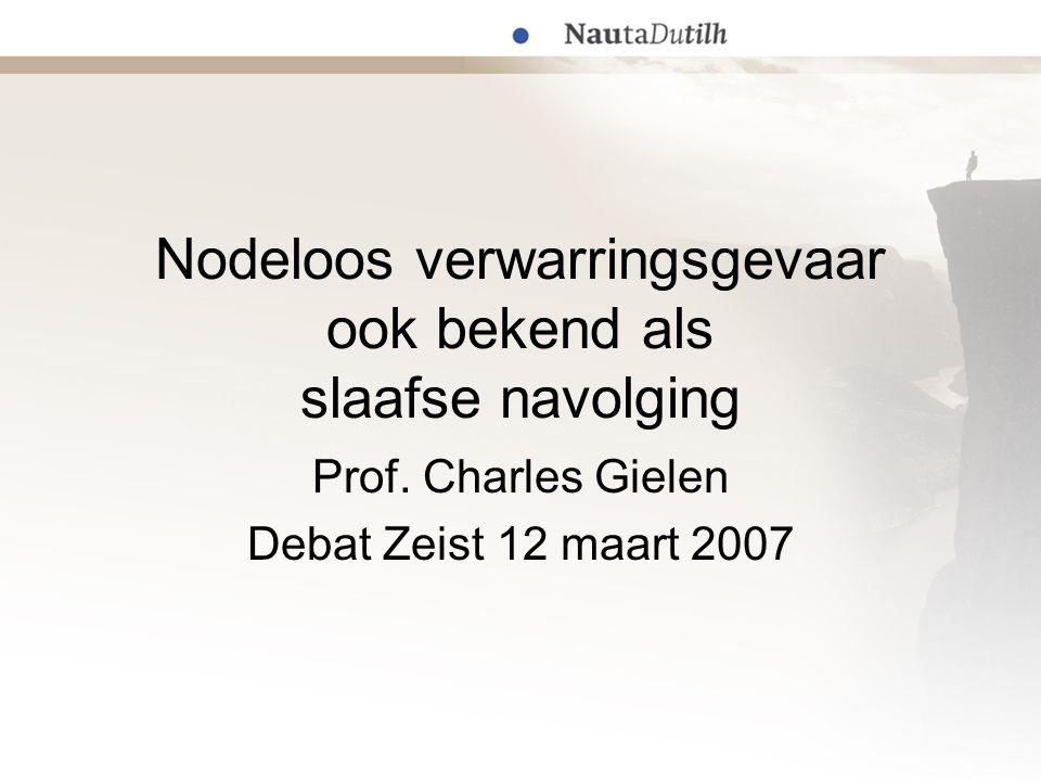 Nodeloos verwarringsgevaar ook bekend als slaafse navolging Prof. Charles Gielen Debat Zeist 12 maart 2007