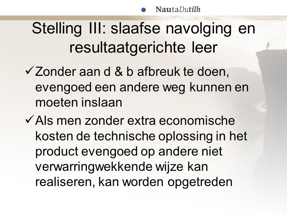 Stelling III: slaafse navolging en resultaatgerichte leer Zonder aan d & b afbreuk te doen, evengoed een andere weg kunnen en moeten inslaan Als men z
