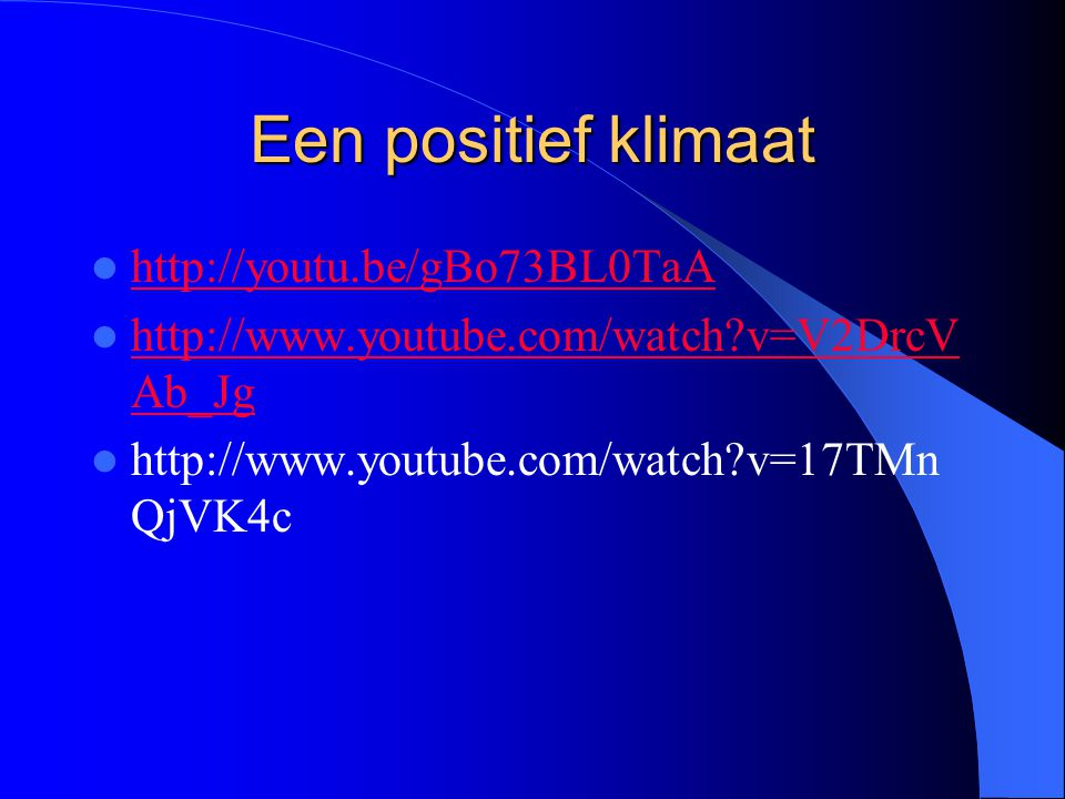 Een positief klimaat http://youtu.be/gBo73BL0TaA http://www.youtube.com/watch?v=V2DrcV Ab_Jg http://www.youtube.com/watch?v=V2DrcV Ab_Jg http://www.yo