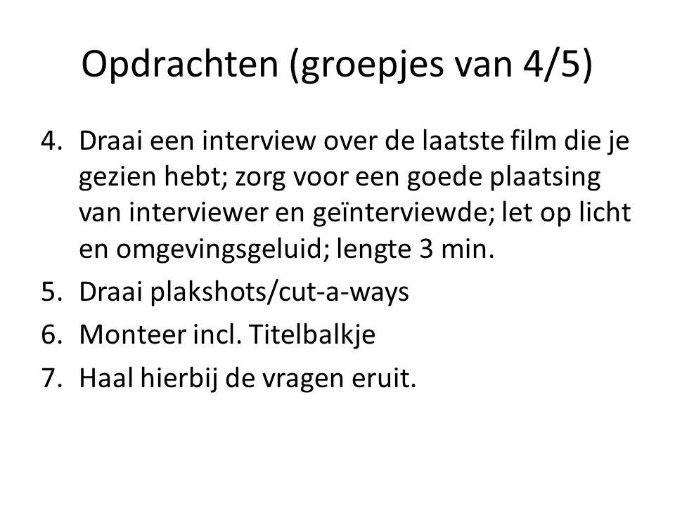 Opdrachten (groepjes van 4/5) 4.Draai een interview over de laatste film die je gezien hebt; zorg voor een goede plaatsing van interviewer en geïnterviewde; let op licht en omgevingsgeluid; lengte 3 min.