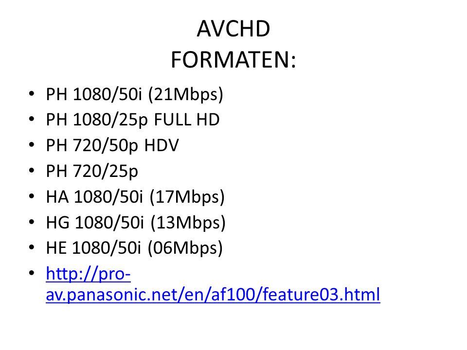 AVCHD FORMATEN: PH 1080/50i (21Mbps) PH 1080/25p FULL HD PH 720/50p HDV PH 720/25p HA 1080/50i (17Mbps) HG 1080/50i (13Mbps) HE 1080/50i (06Mbps) http://pro- av.panasonic.net/en/af100/feature03.html http://pro- av.panasonic.net/en/af100/feature03.html