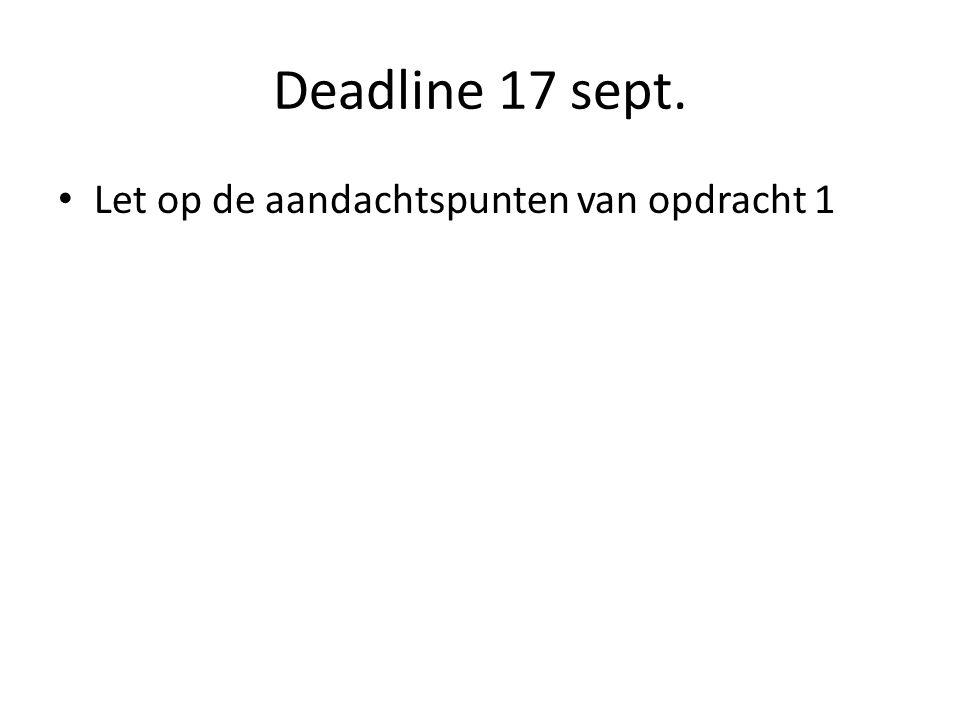 Deadline 17 sept. Let op de aandachtspunten van opdracht 1