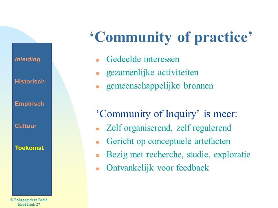 'Community of practice' n Gedeelde interessen n gezamenlijke activiteiten n gemeenschappelijke bronnen 'Community of Inquiry' is meer: n Zelf organise