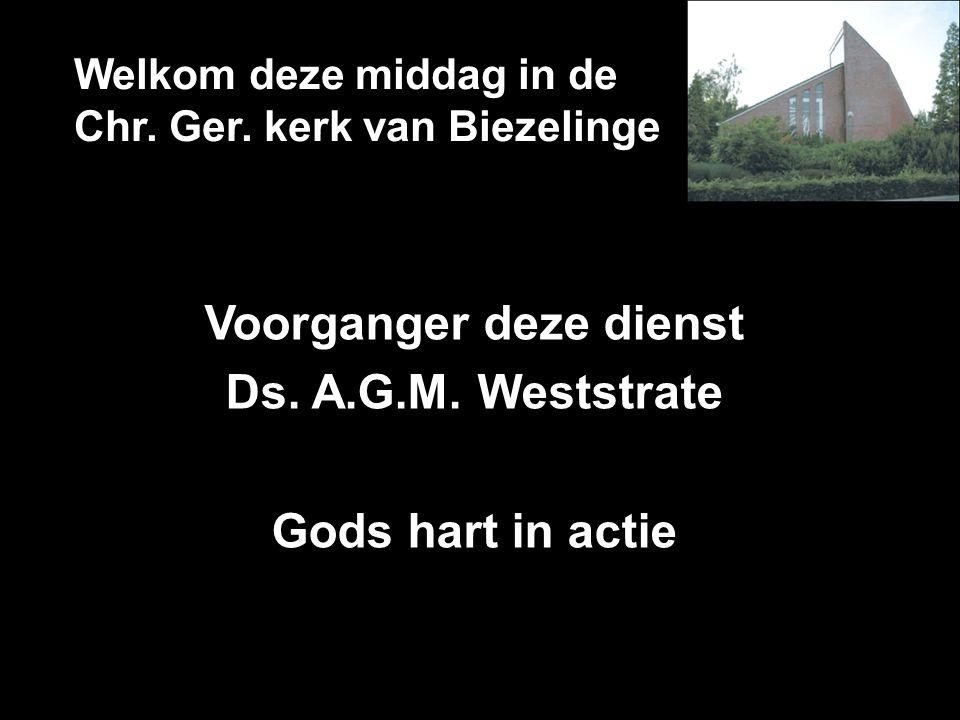 Welkom deze middag in de Chr. Ger. kerk van Biezelinge Voorganger deze dienst Ds. A.G.M. Weststrate Gods hart in actie