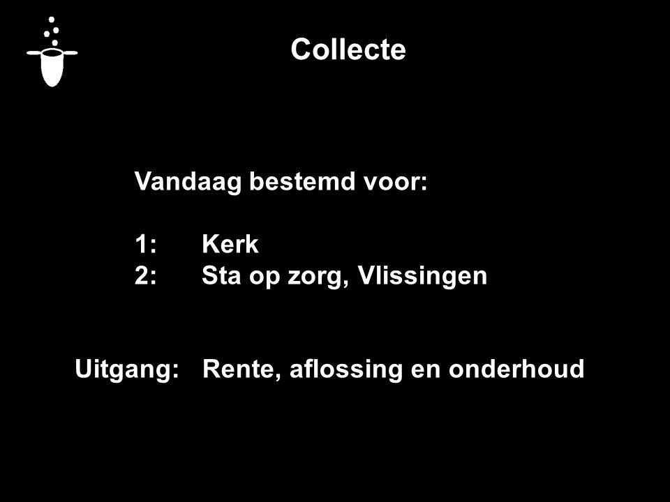 Collecte Vandaag bestemd voor: 1:Kerk 2:Sta op zorg, Vlissingen Uitgang: Rente, aflossing en onderhoud