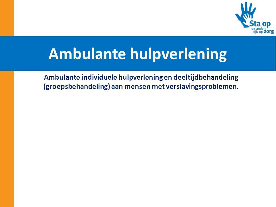 Ambulante individuele hulpverlening en deeltijdbehandeling (groepsbehandeling) aan mensen met verslavingsproblemen. Ambulante hulpverlening