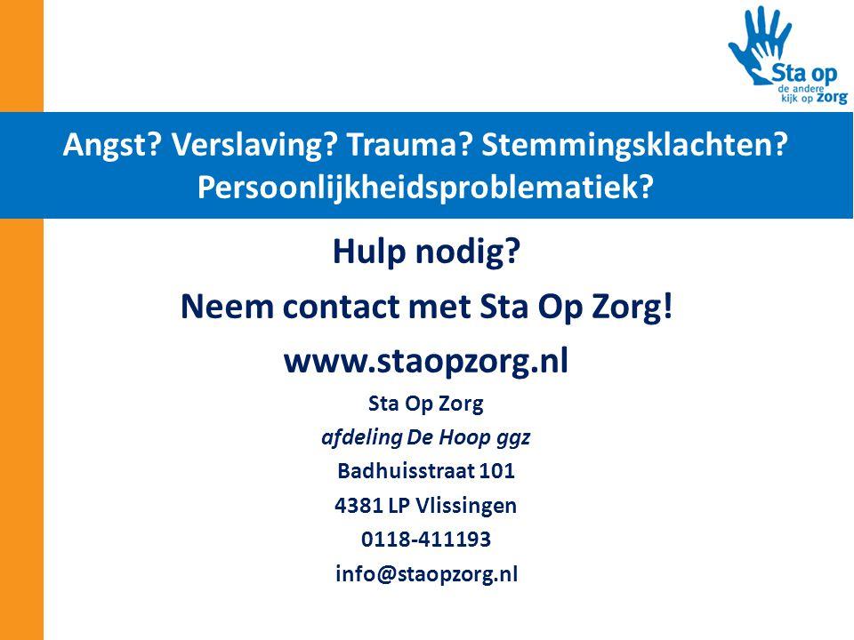 Hulp nodig? Neem contact met Sta Op Zorg! www.staopzorg.nl Sta Op Zorg afdeling De Hoop ggz Badhuisstraat 101 4381 LP Vlissingen 0118-411193 info@stao