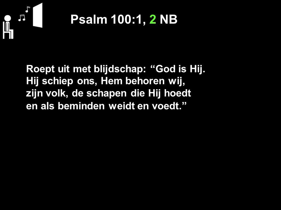 """Psalm 100:1, 2 NB Roept uit met blijdschap: """"God is Hij. Hij schiep ons, Hem behoren wij, zijn volk, de schapen die Hij hoedt en als beminden weidt en"""