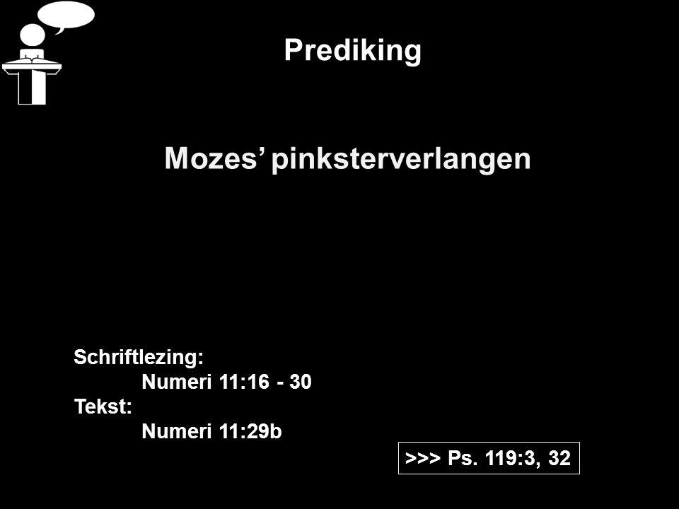 Prediking Mozes' pinksterverlangen >>> Ps. 119:3, 32 Schriftlezing: Numeri 11:16 - 30 Tekst: Numeri 11:29b